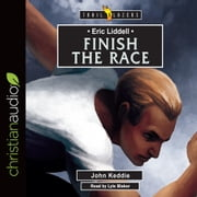 Eric Liddell: Finish the Race audiobook by John Keddie