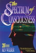 The Spectrum of Consciousness ebook by Ken Wilber