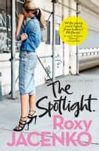 The Spotlight - A Jazzy Lou novel ebook by Roxy Jacenko