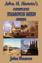 John H. Haaren's Complete Famous Men Series ebook by John Haaren