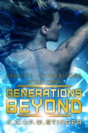 Generations Beyond - Project: Generations, #1 ebook by J.A. Stinger, P.W. Stinger