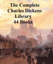 The Complete Charles Dickens Library: 44 books ebook by Charles Dickens