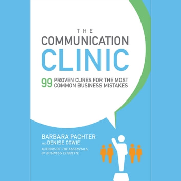 The Communication Clinic: 99 Proven Cures for the Most Common Business Mistakes audiobook by Barbara Pachter,Denise Cowie