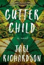 Gutter Child - A Novel ebook by Jael Richardson
