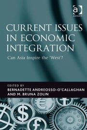 Current Issues in Economic Integration - Can Asia Inspire the 'West'? ebook by Professor M Bruna Zolin,Professor Bernadette Andreosso-O'Callaghan
