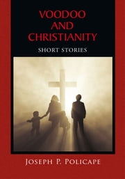 VOODOO AND CHRISTIANITY - Short Stories ebook by Joseph P. Policape
