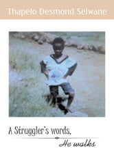 A Struggler's words, He walks ebook by Thapelo Desmond Selwane