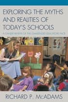 Exploring the Myths and the Realities of Today's Schools ebook by Richard P. McAdams