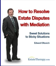 How to Resolve Estate Disputes with Mediation ebook by Edward Olkovich