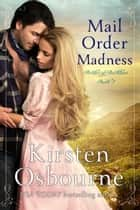 Mail Order Madness - Brides of Beckham, #3 eBook by Kirsten Osbourne