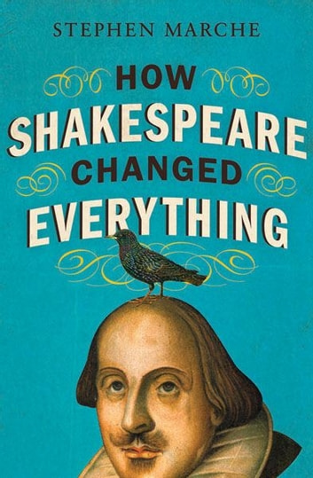How Shakespeare Changed Everything ebook by Stephen Marche