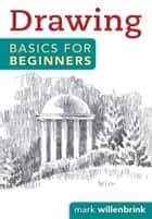 Drawing Basics for Beginners ebook by Mark Willenbrink