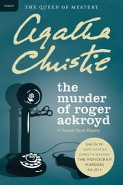 The Murder of Roger Ackroyd - A Hercule Poirot Mystery ebook by Agatha Christie