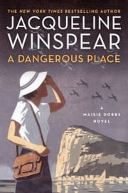 A Dangerous Place - A Maisie Dobbs Novel ebook by Jacqueline Winspear