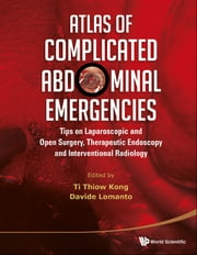 Atlas of Complicated Abdominal Emergencies - Tips on Laparoscopic and Open Surgery, Therapeutic Endoscopy and Interventional Radiology(with DVD-ROM) ebook by Ti Thiow Kong,Davide Lomanto