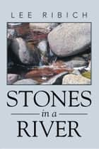 Stones in a River ebook by Lee Ribich