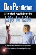Life to Life: Ashton Ford, Psychic Detective eBook by Don Pendleton