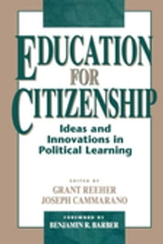 Education for Citizenship - Ideas and Innovations in Political Learning ebook by Grant Reeher,Joseph Cammarano,Benjamin R. Barber