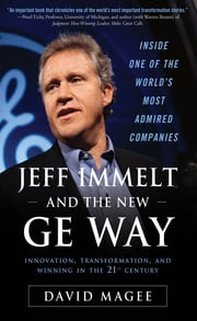 Jeff Immelt and the New GE Way: Innovation, Transformation and Winning in the 21st Century ebook by David Magee