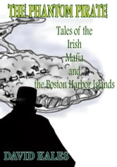 THE PHANTOM PIRATE - Tales of the Irish Mafia and the Boston Harbor Islands ebook by DAVID KALES