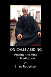 On Calm Abiding Resting The Mind In Meditation ebook by Brian Robertson