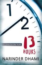 Thirteen Hours ebook by Narinder Dhami