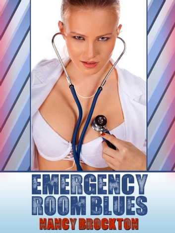 Emergency Room Blues (A Doctor/Patient Threesome Erotica Story) ebook by Nancy Brockton