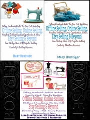 Box Set: Offline Selling, Online Selling, Etsy Selling & Beyond: Selling Handmade Knits + Selling Handmade Quilts + Selling Handmade Fashion Products, Sewn By Hand, Sewn By Machine ebook by Mary Hunziger