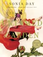 The Untamed Garden - A Revealing Look at Our Love Affair with Plants ebook by Sonia Day