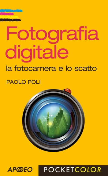 Fotografia digitale - la fotocamera e lo scatto ebook by Paolo Poli