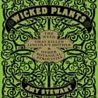 Wicked Plants - The Weed That Killed Lincoln's Mother and Other Botanical Atrocities audiobook by