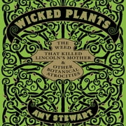 Wicked Plants - The Weed That Killed Lincoln's Mother and Other Botanical Atrocities audiobook by Amy Stewart