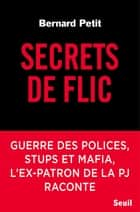 Secrets de flic ebook by Bernard Petit