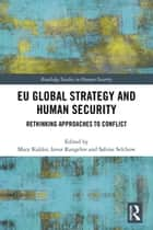 EU Global Strategy and Human Security - Rethinking Approaches to Conflict ebook by Mary Kaldor, Iavor Rangelov, Sabine Selchow