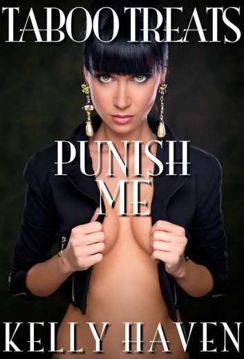 Taboo Treats: Punish Me ebook by Kelly Haven