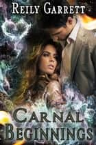 Carnal Beginnings ebook door Reily Garrett