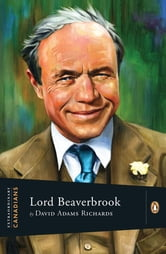 Extraordinary Canadians Lord Beaverbrook ebook by David Adams Richards