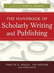 The Handbook of Scholarly Writing and Publishing ebook by Tonette S. Rocco,Timothy Gary Hatcher