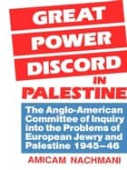 Great Power Discord in Palestine - The Anglo-American Committee of Inquiry into the Problems of European Jewry and Palestine 1945-46 ebook by Amikam Nachmani