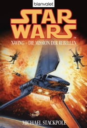 Star Wars. X-Wing. Die Mission der Rebellen ebook by Michael A. Stackpole
