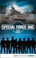 Special Force One 10 - Piraten vor Singapur ebook by Roger Clement