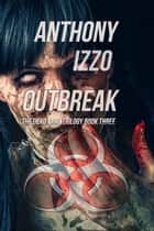 Outbreak - The Dead Land Trilogy, Book Three ebook by Anthony Izzo