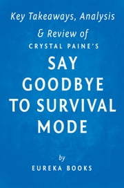 Say Goodbye to Survival Mode by Crystal Paine | Key Takeaways, Analysis & Review ebook by Eureka Books