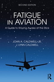 Fatigue in Aviation - A Guide to Staying Awake at the Stick ebook by John A. Caldwell,J. Lynn Caldwell