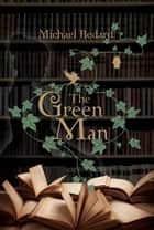 The Green Man ebook by Michael Bedard
