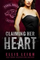 Claiming Her Heart - A Feral Breed Novel eBook by Ellis Leigh