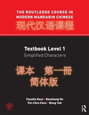 The Routledge Course in Modern Mandarin Chinese - Textbook Level 1, Simplified Characters ebook by Claudia Ross,Baozhang He,Pei-Chia Chen,Meng Yeh