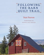 Following the Barn Quilt Trail ebook by Suzi Parron,Donna Sue Groves