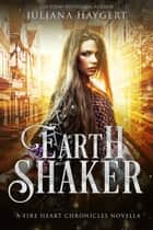 Earth Shaker - A Fire Heart Chronicles Novella ebook by