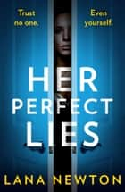 Her Perfect Lies: An absolutely gripping psychological thriller with a killer twist ebook by Lana Newton